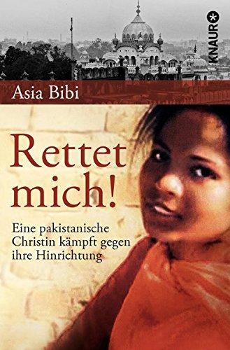 Rettet mich!: Eine pakistanische Christin kämpft gegen ihre Hinrichtung Taschenbuch – 1. Februar 2013 Asia Bibi Alexandra Baisch Knaur TB 3426785382