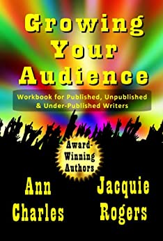 Growing Your Audience: Workbook for Published, Unpublished, and Under-published Writers by [Rogers, Jacquie, Charles, Ann]