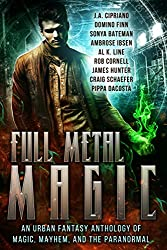 Full Metal Magic: An Urban Fantasy Anthology of Magic, Mayhem, and the Paranormal