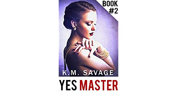 cec858b223 Yes Master  Part Two (BDSM Erotic Romance) eBook  K.M. Savage  Amazon.ca   Kindle Store