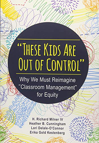 """These Kids Are Out of Control"": Why We Must Reimagine ""Classroom Management"" for Equity"