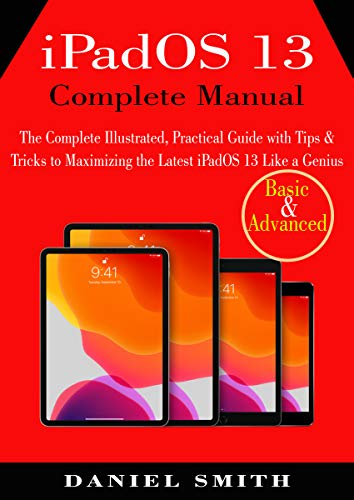 iPadOS 13 Complete Manual: The Complete Illustrated, Practical Guide with Tips & Tricks to Maximizing the latest iPadOS 13 Like a Genius (Itouch 2 Generation)
