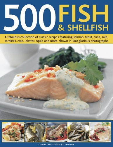 - 500 Fish & Shellfish: A fabulous collection of classic recipes featuring salmon, trout, tuna, sole, sardines, crab, lobster, squid and more, shown in 500 glorious photographs