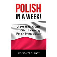 Polish: Learn Polish in a Week! Start Speaking Basic Polish in Less Than 24 Hours: The Ultimate Crash Course for Polish Language Beginners (Learn Polish, Polish, Polish Learning)