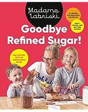 Goodbye Refined Sugar!: Easy Recipes with No Added Sugar or Fat