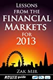 Lessons from the Financial Markets For 2013, Zak Mir, 1908756152