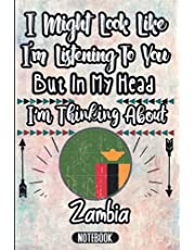 I Might Look Like I'm Listening To You But In My Head I'm Thinking About Zambia: Vintage Design Notebook Gift For Zambia Lovers - Gift Idea For Valentine birthday - 120 Blank Lined Pages - Zambia Traveling Notebook Journal Gag Gift