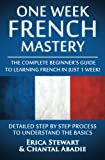 img - for French: One Week French Mastery: The Complete Beginner's Guide to Learning French in just 1 Week! Detailed Step by Step Process to Understand the Basics. ... Vocabulary Word List France Phrasebook)) book / textbook / text book