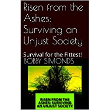Risen from the Ashes: Surviving an Unjust Society: Survival for the Fittest!