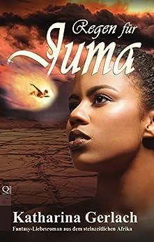 Regen für Juma: ein Fantasy-Liebesroman aus dem steinzeitlichen Afrika (German Edition) by [Gerlach, Katharina]
