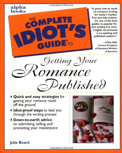 The Complete Idiot's Guide to Getting Your Romance Published