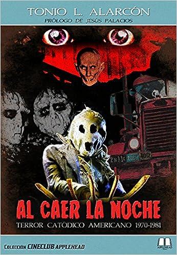 AL CAER LA NOCHE: TERROR CATÓDICO AMERICANO 1970-1981 Cineclub Applehead: Amazon.es: TONIO L. ALARCÓN: Libros