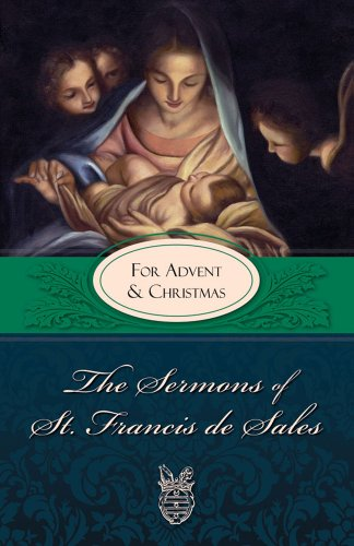 The Sermons of St. Francis de Sales: For Advent and Christmas (Volume IV) (Easter Sale)