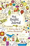 My Bright Journal: Created for Parents to Engage with Their Children as They Discover the World through Quality Time, Creativity and Mindfulness