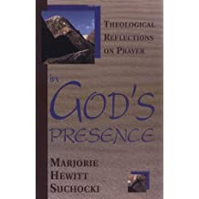 In God's Presence: Theological Reflections on Prayer