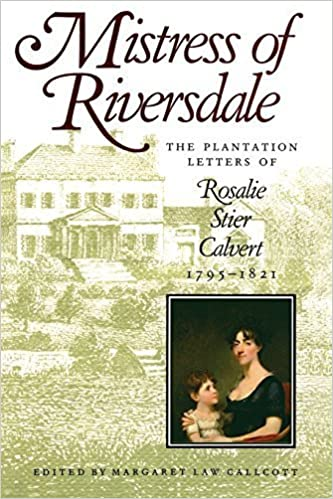 Mistress of Riversdale: The Plantation Letters of Rosalie Stier Calvert, 1795-1821 (Maryland Bookshelf) by Margaret Law Callcott (1992-02-01)