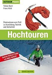 Hochtouren: Alles zu Technik, Taktik, Ausrüstung und Training für Hochtouren und Eisklettern mit Expertentipps zum Bergsteigen von der viermaligen ... Technik und Sicherheit (Outdoor Praxis)