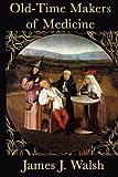 Old-Time Makers of Medicine, James J. Walsh, 1617204587