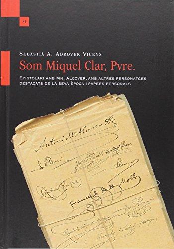 Descargar Libro Som Miquel Clar, Pvre. Epistolari Amb Mn. Alcover, Amb Altres Personatges Destac Sebastià A. Adrover Vicens