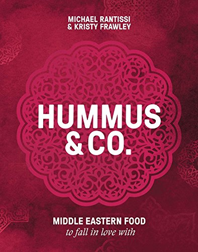 Hummus & Co: Middle Eastern food to fall in love by Michael Rantissi, Kristy Frawley