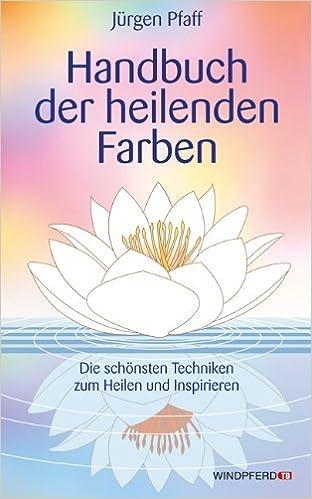 Handbuch der heilenden Farben - Die schönsten Techniken zum Heilen ...