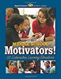 Middle School Motivators! 22 Interactive Learning Structures