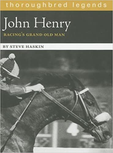 John Henry: Racing's Grand Old Man (Thoroughbred Legends ...