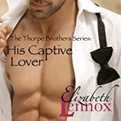 His Captive Lover : Thorpe Brothers, Book 1 | Elizabeth Lennox