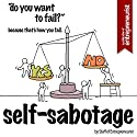 Self-Sabotage: Do You Want To Fail? Because That's How You Fail Audiobook by  Staff of Entrepreneurist Narrated by TJ Thomas