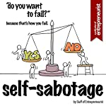 Self-Sabotage: Do You Want To Fail? Because That's How You Fail |  Staff of Entrepreneurist