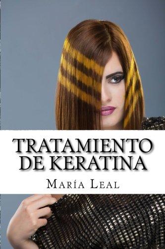 Tratamiento de Keratina: Guia practica sobre el tratamiento de queratina para el cabello (Spanish Edition) [Maria Leal] (Tapa Blanda)