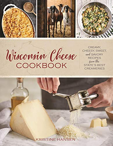 (Wisconsin Cheese Cookbook: Creamy, Cheesy, Sweet, and Savory Recipes from the State's Best Creameries)