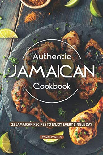 (Authentic Jamaican Cookbook: 25 Jamaican Recipes to Enjoy Every Single Day)