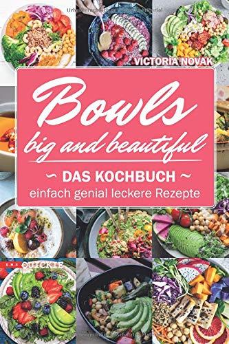 Bowls  Big and Beautiful: Das Kochbuch Einfach genial leckere Rezepte (Quickie, Band 6)