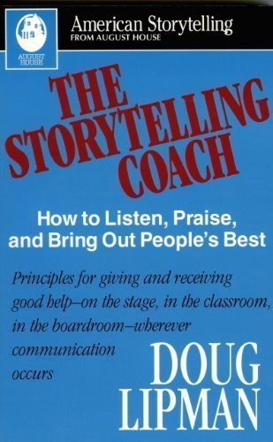 The Storytelling Coach: How to Listen, Praise, and Bring Out People's Best (American Storytelling) by Lipman, Doug published by August House Publishers (1995)