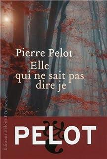 Elle qui ne sait pas dire je : roman, Pelot, Pierre