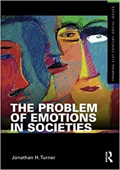 The Problem of Emotions in Societies (Framing 21st Century Social Issues) 1st edition by Turner, Jonathan (2011)