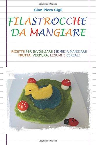Amazon It Filastrocche Da Mangiare Ricette Per Invogliare I Bimbi A Mangiare Frutta Verdura Legumi E Cereali Gigli G Piero Libri