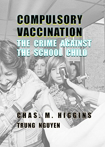 Compulsory Vaccination: The Crime Against the School Child (History of Vaccination Book 5) by [Nguyen, Trung, Higgins, Charles M.]