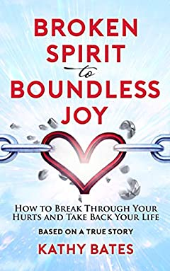 Broken Spirit to Boundless Joy: How to Break Through Your Hurts and Take Back Your Life!