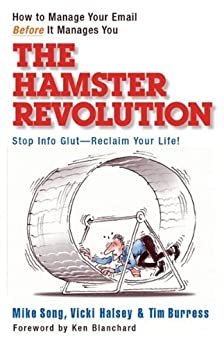 The Hamster Revolution: How to Manage Your Email Before It Manages You by [Song, Mike, Halsey, Vicki, Burress, Tim]