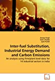 Inter-Fuel Substitution, Industrial Energy Demand and Carbon Emissions, Anoop Singh and Kirit S Parikh, 3639152085