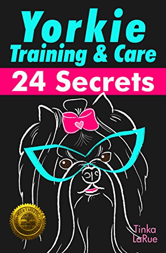 Yorkie Training & Care: 24 Secrets (Yorkie Terrier Teacup)