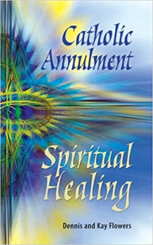 Catholic Annulment, Spiritual Healing by Dennis (2002-05-03)