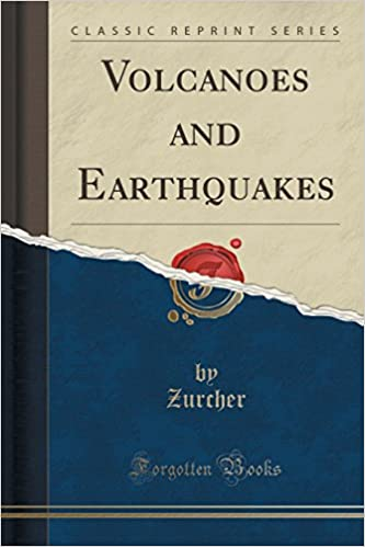 Volcanoes and Earthquakes (Classic Reprint)