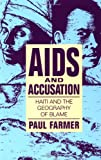 AIDS and Accusation : Haiti and the Geography of Blame, Farmer, Paul, 0520083431
