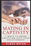 img - for MATING IN CAPTIVITY: 7 Ways To Bring Eroticism Into Your Relationship book / textbook / text book