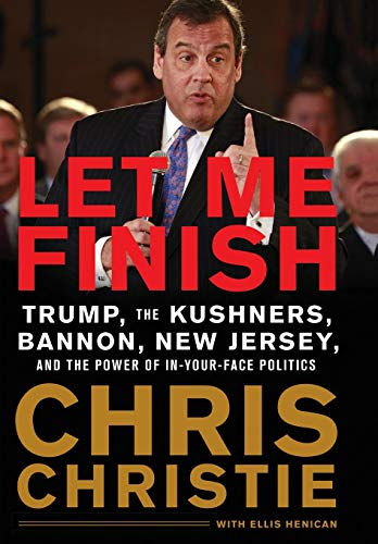 Book cover from Let Me Finish: Trump, the Kushners, Bannon, New Jersey, and the Power of In-Your-Face Politics by Chris Christie