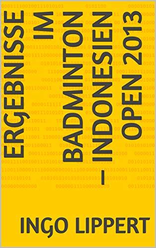 Ergebnisse im Badminton – Indonesien Open 2013 (Sportstatistik 567) (German Edition) por Ingo Lippert