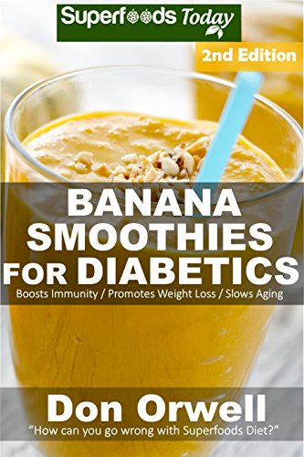Banana Smoothies for Diabetics: Over 40 Banana Smoothies for Diabetics, Quick & Easy Gluten Free Low Cholesterol Whole Foods Blender Recipes full of Antioxidants ... Natural Weight Loss Transformation Book 2) by Don Orwell